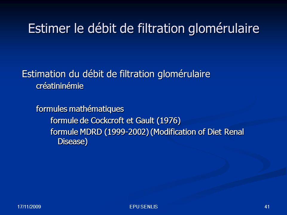 17/11/2009 41EPU SENLIS Estimer le débit de filtration glomérulaire Estimation du débit de filtration glomérulaire créatininémie formules mathématique