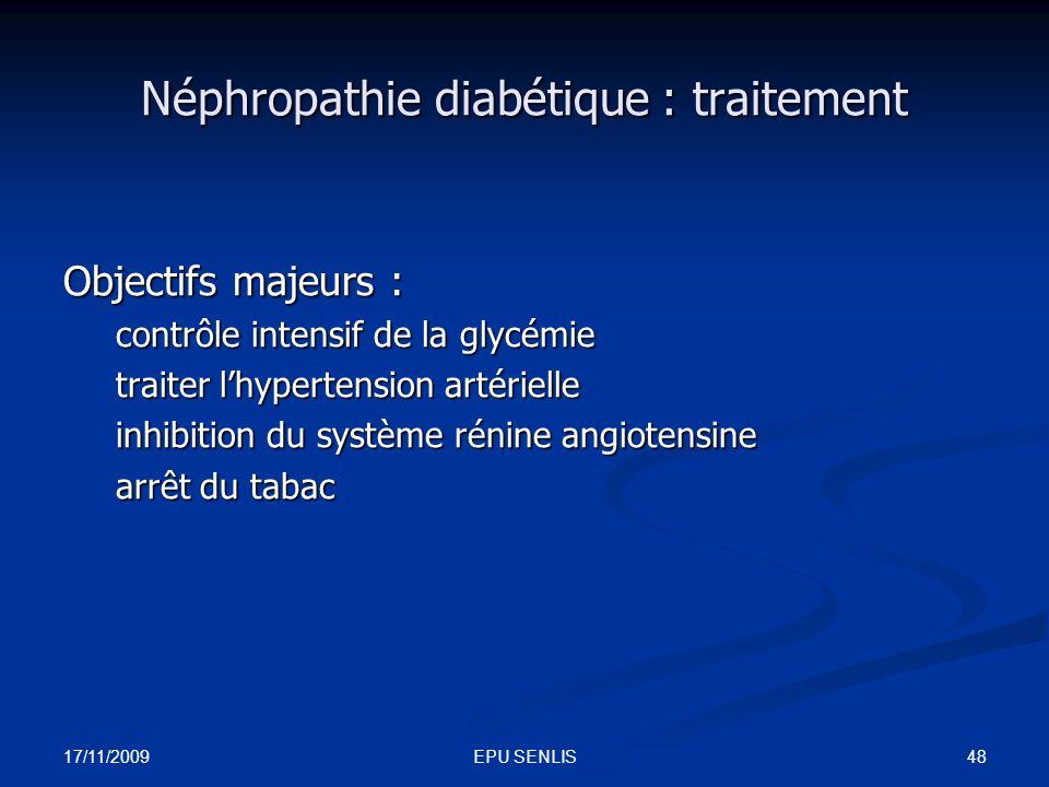 17/11/2009 48EPU SENLIS Néphropathie diabétique : traitement Objectifs majeurs : contrôle intensif de la glycémie traiter lhypertension artérielle inh