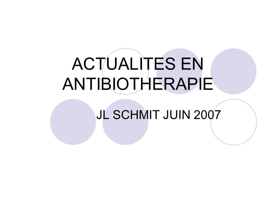 ACTUALITES EN ANTIBIOTHERAPIE JL SCHMIT JUIN 2007