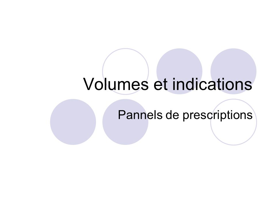Volumes et indications Pannels de prescriptions