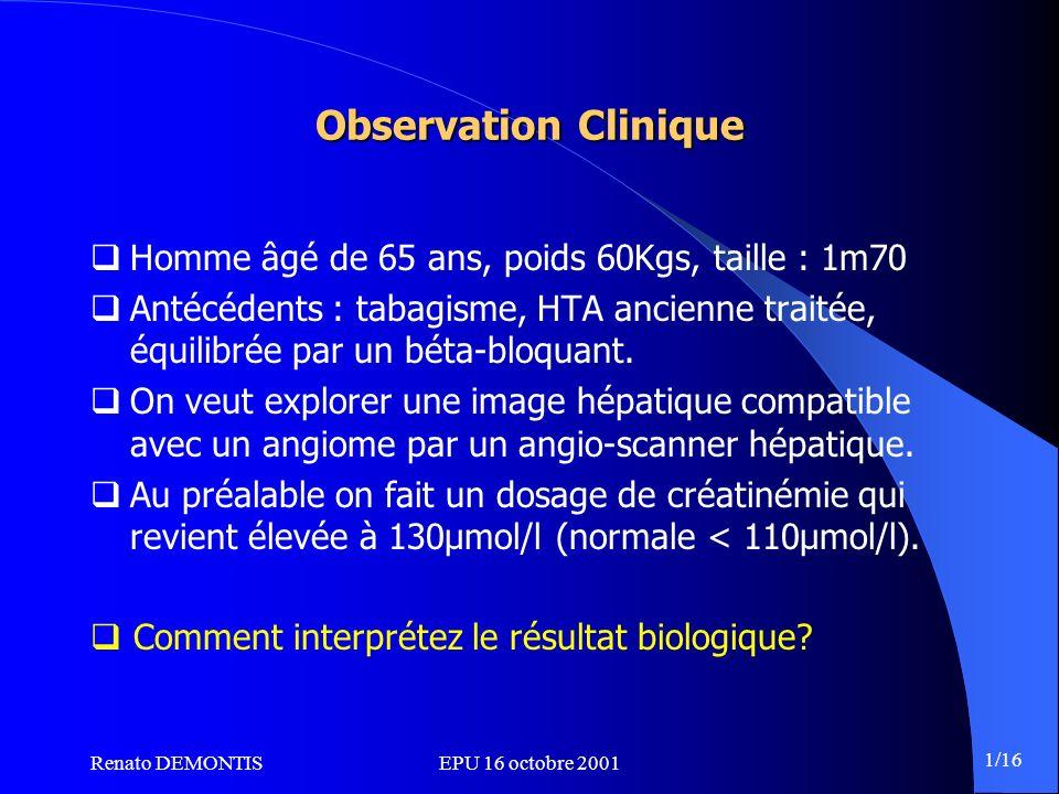 Renato DEMONTISEPU 16 octobre 2001 2/16 Insuffisance rénale chronique Créatinine plasmatique Débit de filtration glomérulaire .