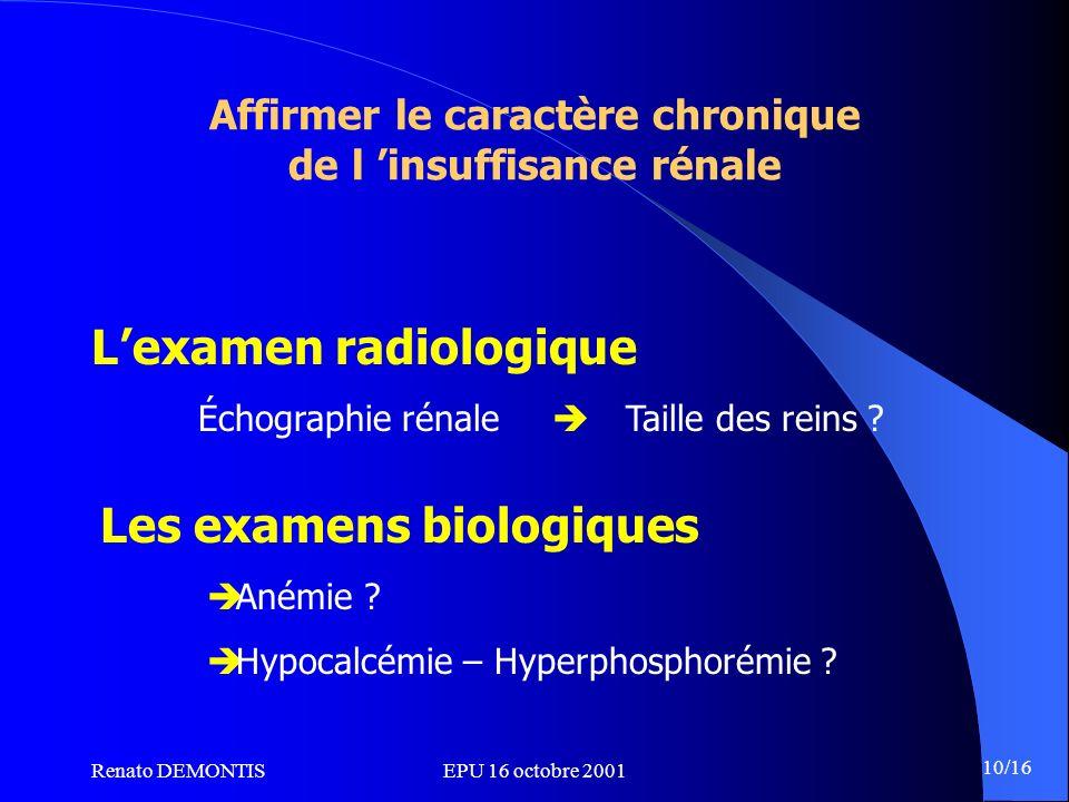 Renato DEMONTISEPU 16 octobre 2001 10/16 Affirmer le caractère chronique de l insuffisance rénale Lexamen radiologique Échographie rénale Taille des r