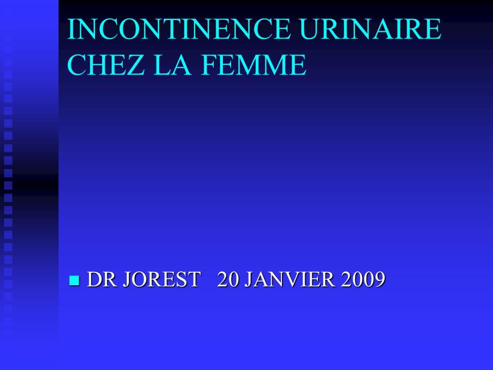 INCONTINENCE URINAIRE CHEZ LA FEMME DR JOREST 20 JANVIER 2009 DR JOREST 20 JANVIER 2009