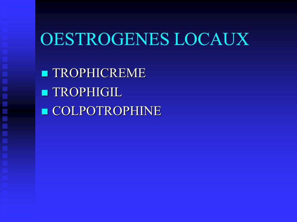 OESTROGENES LOCAUX TROPHICREME TROPHICREME TROPHIGIL TROPHIGIL COLPOTROPHINE COLPOTROPHINE