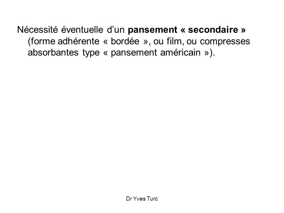 Dr Yves Turc Nécessité éventuelle dun pansement « secondaire » (forme adhérente « bordée », ou film, ou compresses absorbantes type « pansement améric