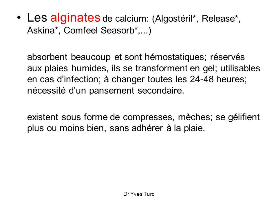 Dr Yves Turc Les alginates de calcium: (Algostéril*, Release*, Askina*, Comfeel Seasorb*,...) absorbent beaucoup et sont hémostatiques; réservés aux p