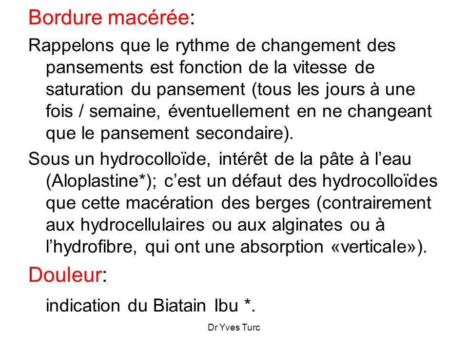 Dr Yves Turc Bordure macérée: Rappelons que le rythme de changement des pansements est fonction de la vitesse de saturation du pansement (tous les jou