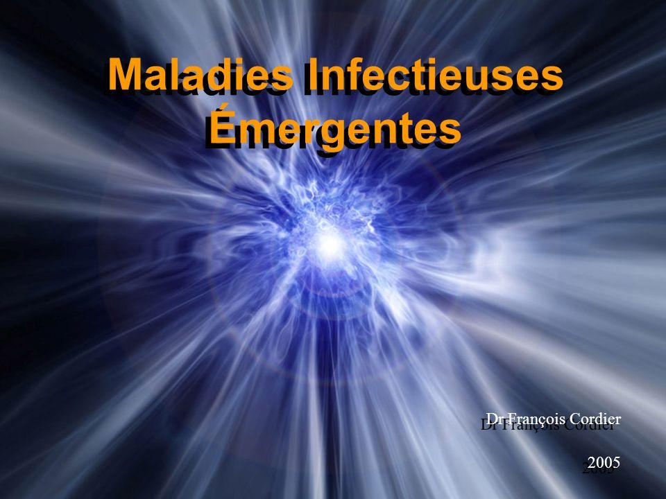 Maladies Infectieuses Émergentes Dr François Cordier 2005 Dr François Cordier 2005