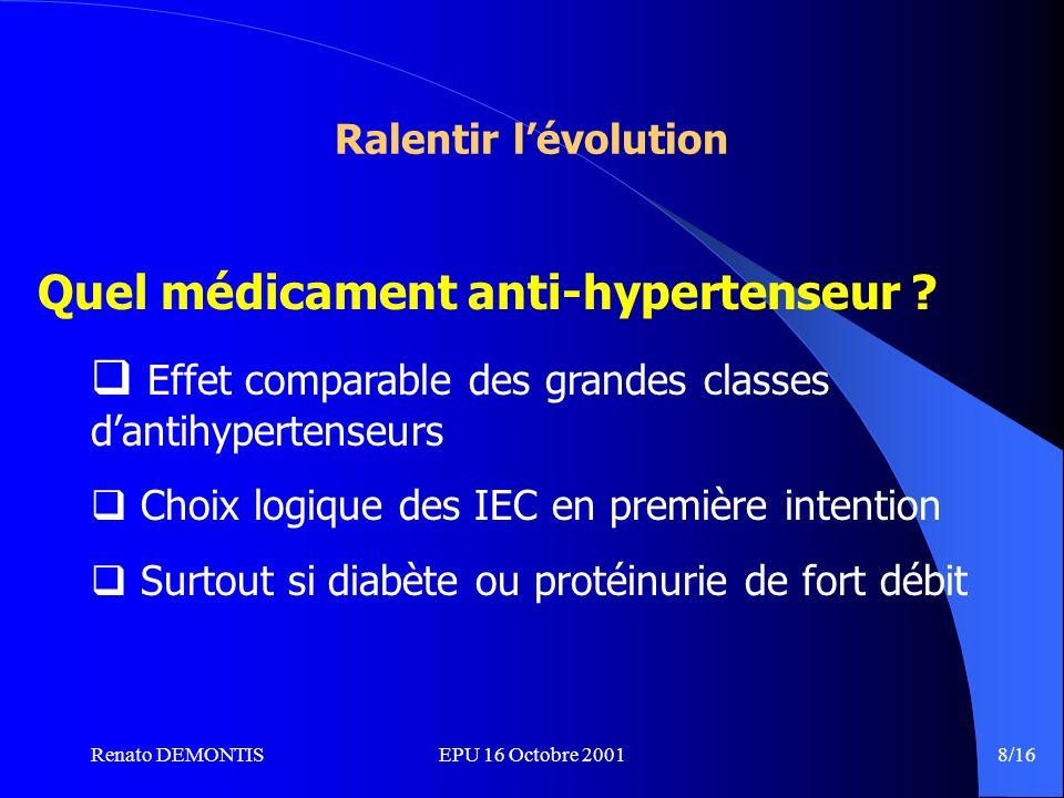 Renato DEMONTISEPU 16 Octobre 2001 8/16 Ralentir lévolution Quel médicament anti-hypertenseur .