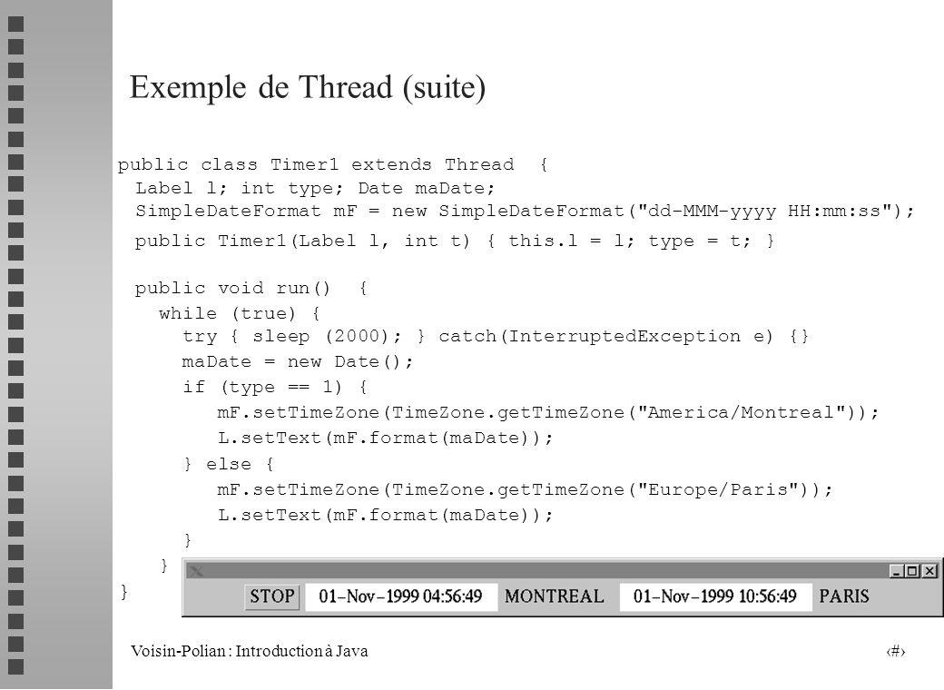 Voisin-Polian : Introduction à Java 13 Exemple de Thread (suite) arret1.addActionListener(larret1); // associe action/bouton add(arret1); // ajout des