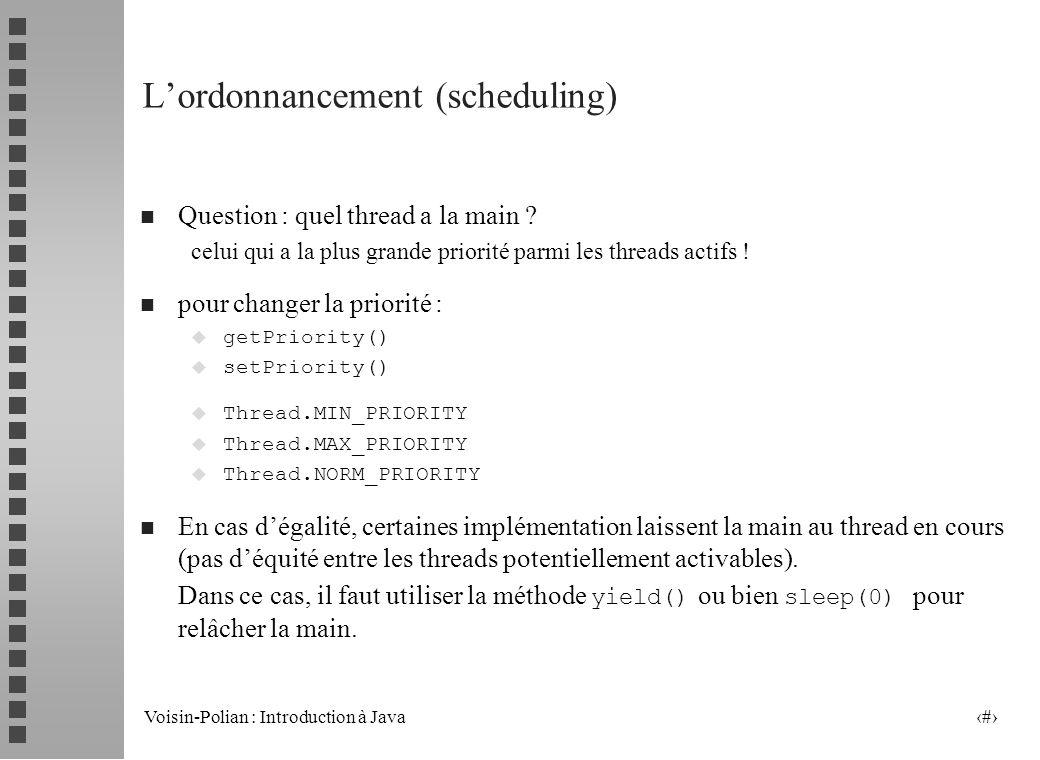 Voisin-Polian : Introduction à Java 15 Les démons (« daemon ») n Il existe deux sortes de threads u les threads ordinaires (utilisateurs) u les thread