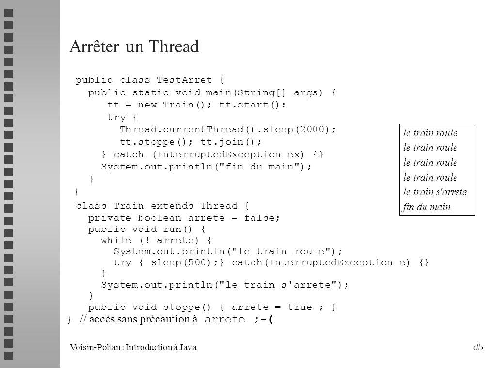 Voisin-Polian : Introduction à Java 16 Lordonnancement (scheduling) n Question : quel thread a la main ? celui qui a la plus grande priorité parmi les