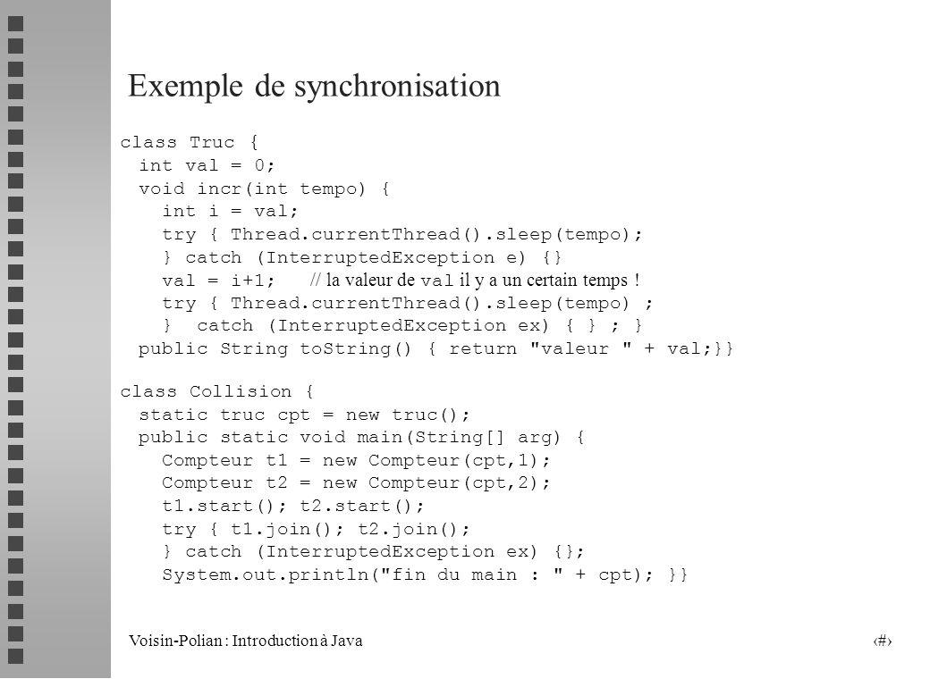 Voisin-Polian : Introduction à Java 18 Problèmes de synchronisation n Les threads partagent les mêmes données et agissent sur les mêmes objets problèm