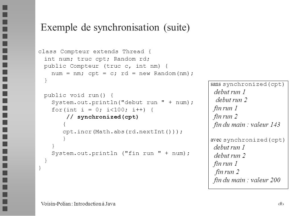 Voisin-Polian : Introduction à Java 19 Exemple de synchronisation class Truc { int val = 0; void incr(int tempo) { int i = val; try { Thread.currentTh