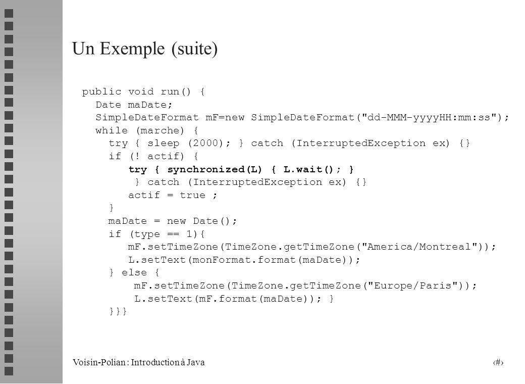 Voisin-Polian : Introduction à Java 25 Un Exemple (suite) class Timer2 extends Thread { Label L; int type; boolean marche, actif; public Timer2(Label