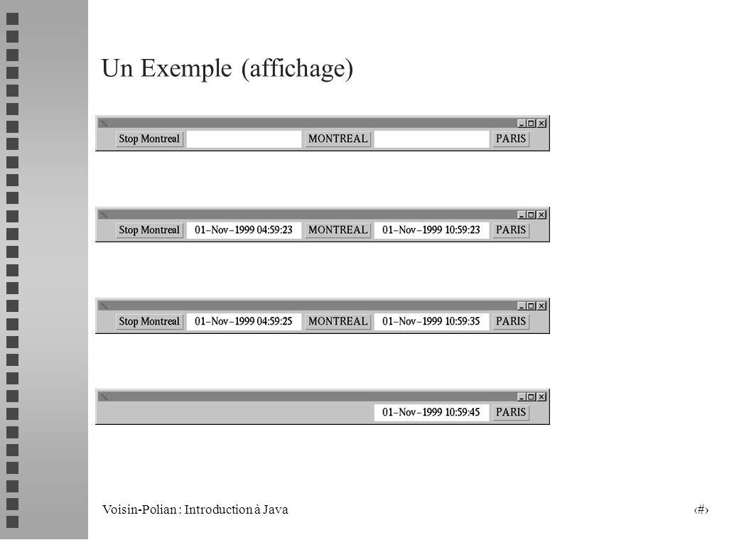 Voisin-Polian : Introduction à Java 26 Un Exemple (suite) public void run() { Date maDate; SimpleDateFormat mF=new SimpleDateFormat(