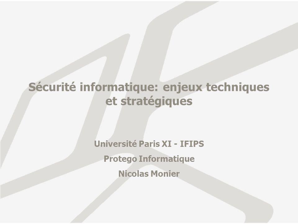 Sécurité informatique: enjeux techniques et stratégiques Université Paris XI - IFIPS Protego Informatique Nicolas Monier