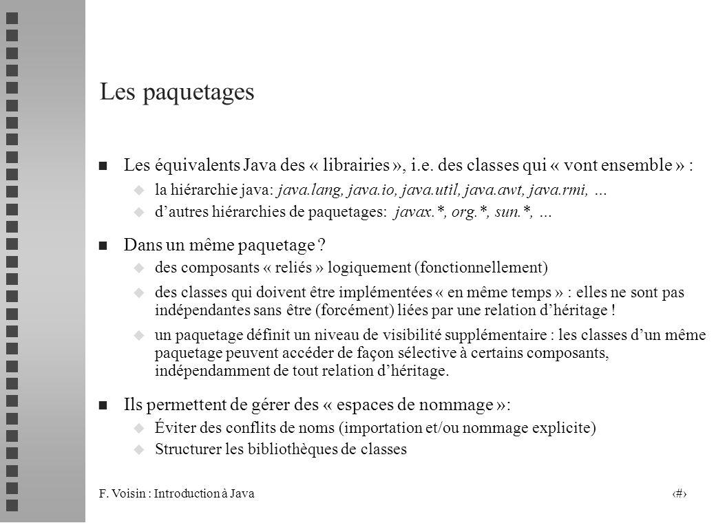 F. Voisin : Introduction à Java 2 Les paquetages n Les équivalents Java des « librairies », i.e. des classes qui « vont ensemble » : u la hiérarchie j