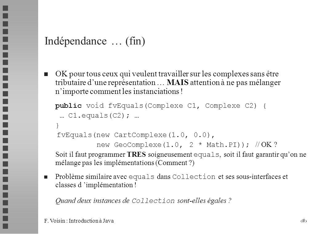 F. Voisin : Introduction à Java 17 Indépendance … (fin) n OK pour tous ceux qui veulent travailler sur les complexes sans être tributaire dune représe