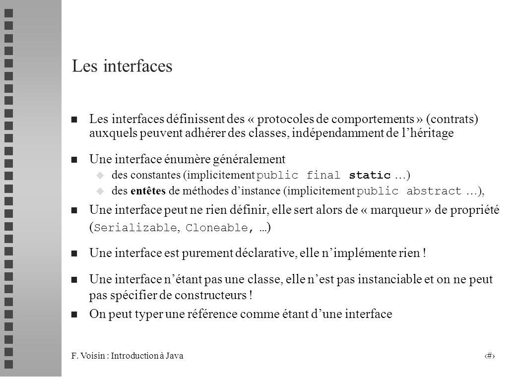 F. Voisin : Introduction à Java 2 Les interfaces n Les interfaces définissent des « protocoles de comportements » (contrats) auxquels peuvent adhérer