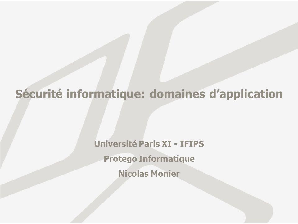 Sécurité informatique: domaines dapplication Université Paris XI - IFIPS Protego Informatique Nicolas Monier
