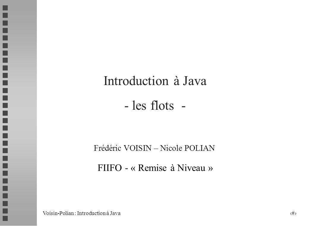 Voisin-Polian : Introduction à Java 11 Les flots de caractères en écriture BufferedWriterOutputStreamWriterCharArrayWriter Writer PrintWriterFilterWriter classes dextraction classes de fonctionnalités FileWriter PipedWriterStringWriter