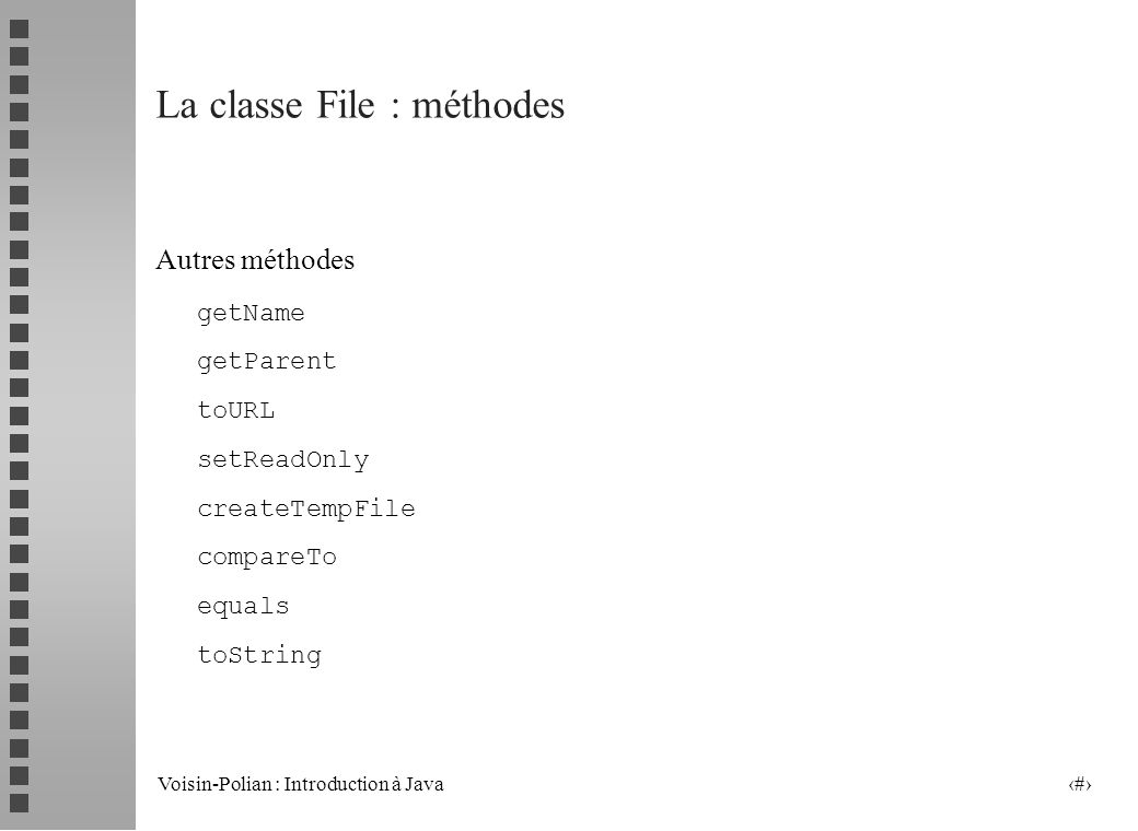 Voisin-Polian : Introduction à Java 15 La classe File : méthodes n Opérations sur les fichiers public boolean createNewFile() // création si le fichier « nommé » (via son abstraction) nexiste pas public boolean delete() public void deleteOnExit() public boolean renameTo(File dest) n Opérations sur les répertoires public boolean mkdir() public boolean mkdirs() n Contenu dun répertoire public String[] list() public File[] listFiles()