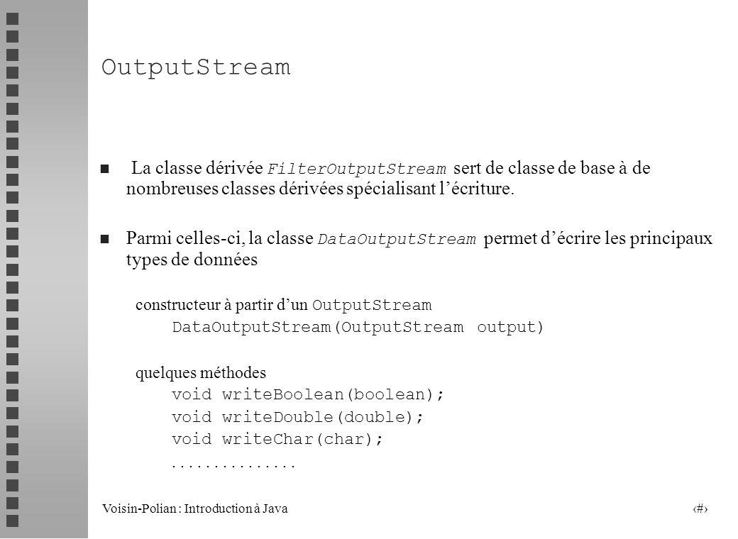 Voisin-Polian : Introduction à Java 25 InputStream La classe dérivée FilterInputStream sert de classe de base à de nombreuses classes dérivées spécialisant la lecture.