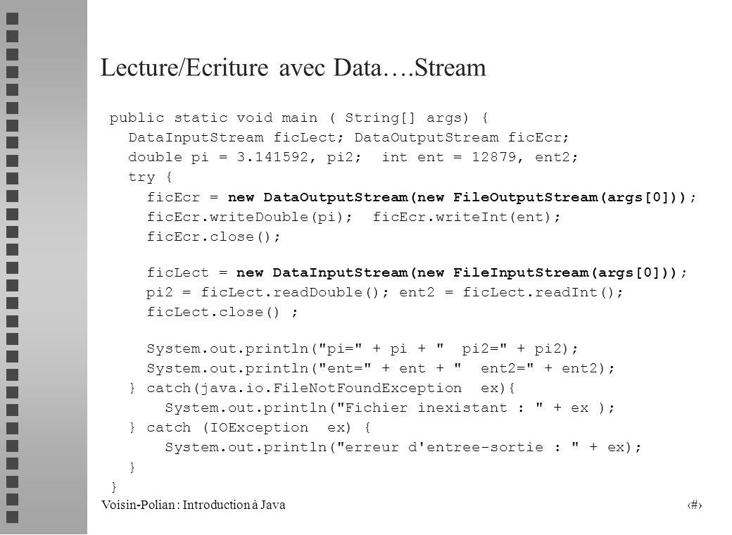 Voisin-Polian : Introduction à Java 26 OutputStream La classe dérivée FilterOutputStream sert de classe de base à de nombreuses classes dérivées spécialisant lécriture.