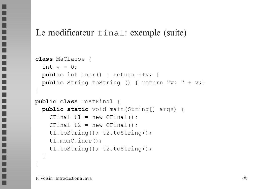 F. Voisin : Introduction à Java 34 Le modificateur final : exemple (suite) class MaClasse { int v = 0; public int incr() { return ++v; } public String