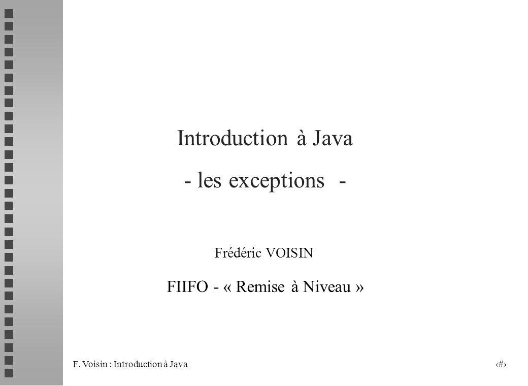 F. Voisin : Introduction à Java 1 Introduction à Java - les exceptions - Frédéric VOISIN FIIFO - « Remise à Niveau »