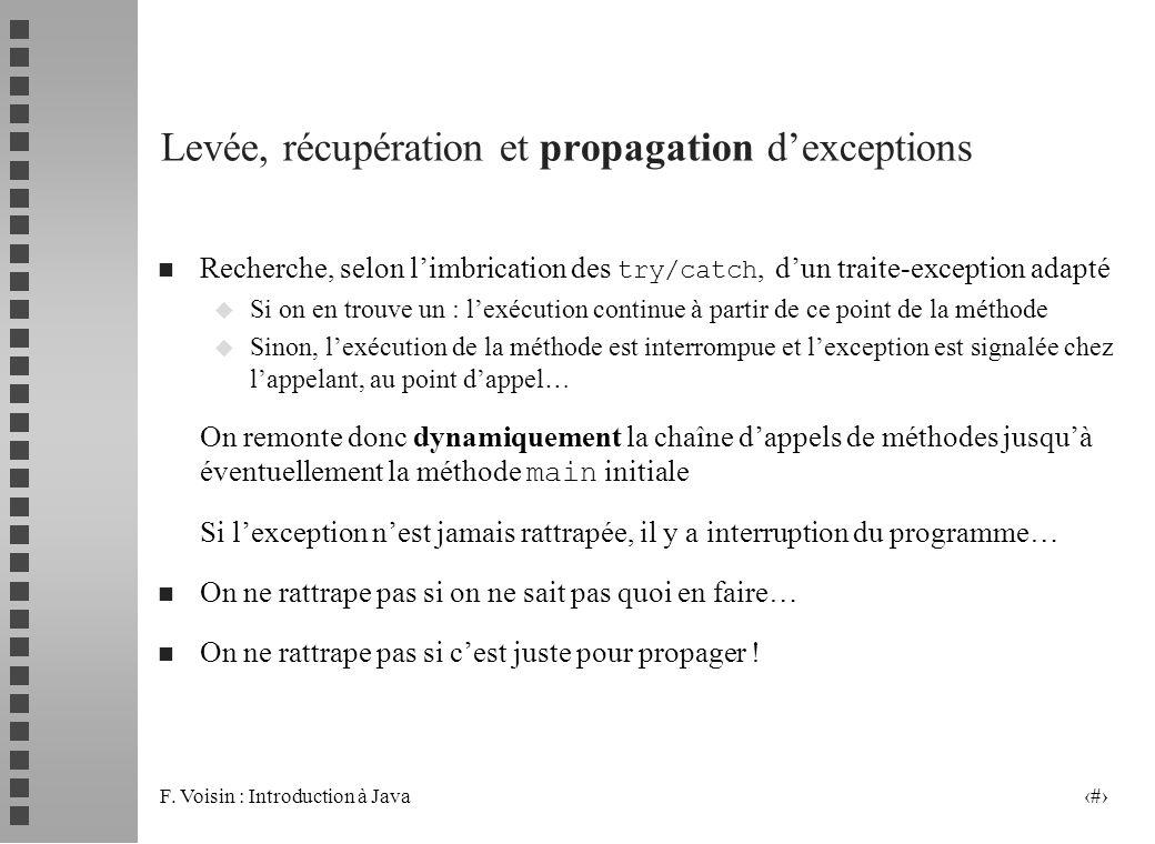 F. Voisin : Introduction à Java 15 Levée, récupération et propagation dexceptions Recherche, selon limbrication des try/catch, dun traite-exception ad