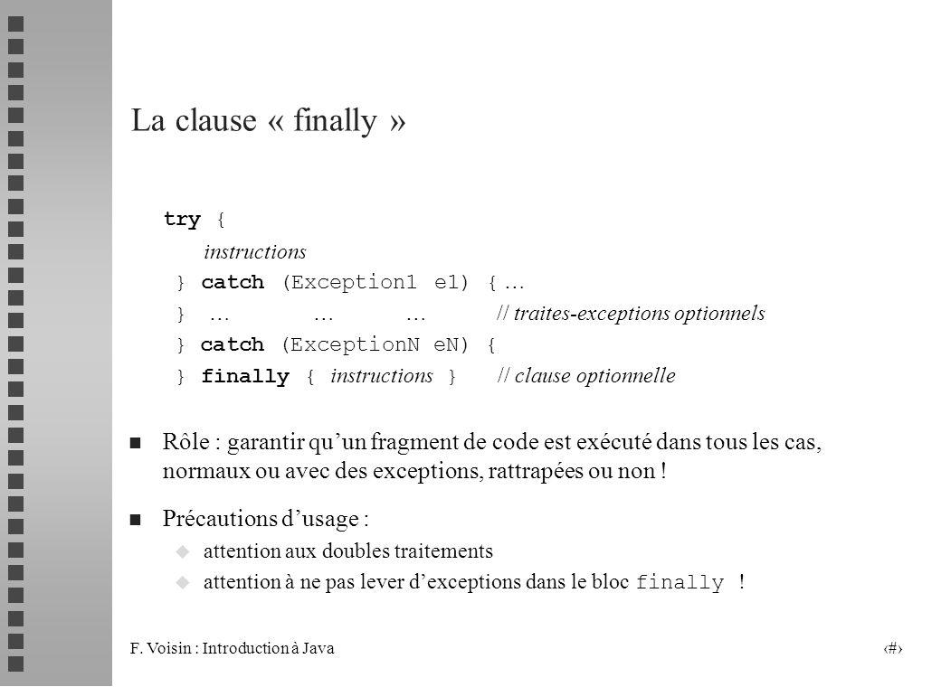 F. Voisin : Introduction à Java 17 La clause « finally » try { instructions } catch (Exception1 e1) { … } … … … // traites-exceptions optionnels } cat