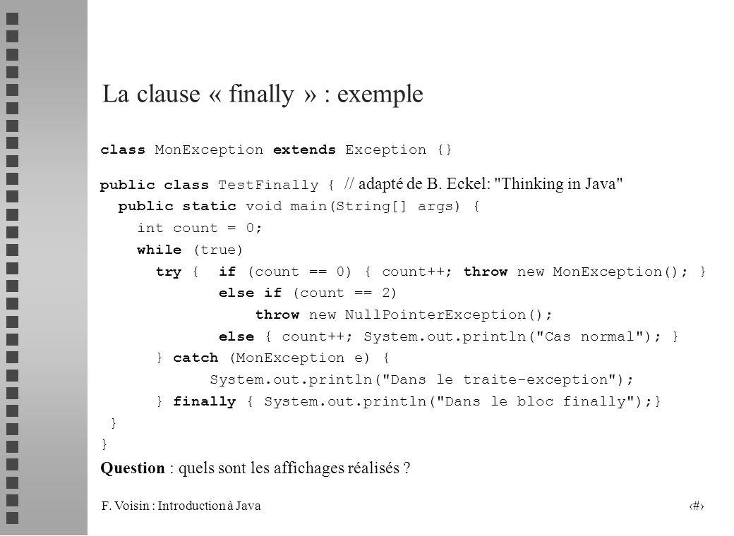 F. Voisin : Introduction à Java 18 La clause « finally » : exemple class MonException extends Exception {} public class TestFinally { // adapté de B.