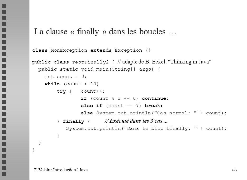 F. Voisin : Introduction à Java 19 La clause « finally » dans les boucles … class MonException extends Exception {} public class TestFinally2 { // ada