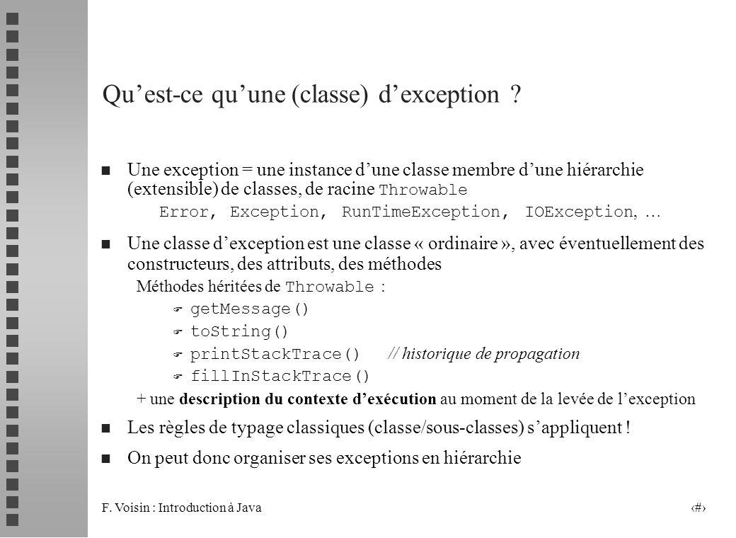 F. Voisin : Introduction à Java 5 Quest-ce quune (classe) dexception ? Une exception = une instance dune classe membre dune hiérarchie (extensible) de