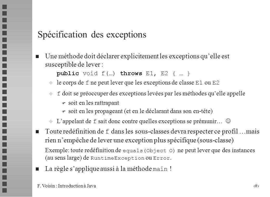 F. Voisin : Introduction à Java 8 Spécification des exceptions n Une méthode doit déclarer explicitement les exceptions quelle est susceptible de leve