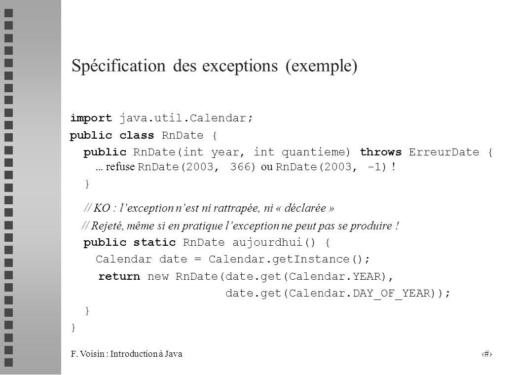 F. Voisin : Introduction à Java 9 Spécification des exceptions (exemple) import java.util.Calendar; public class RnDate { public RnDate(int year, int