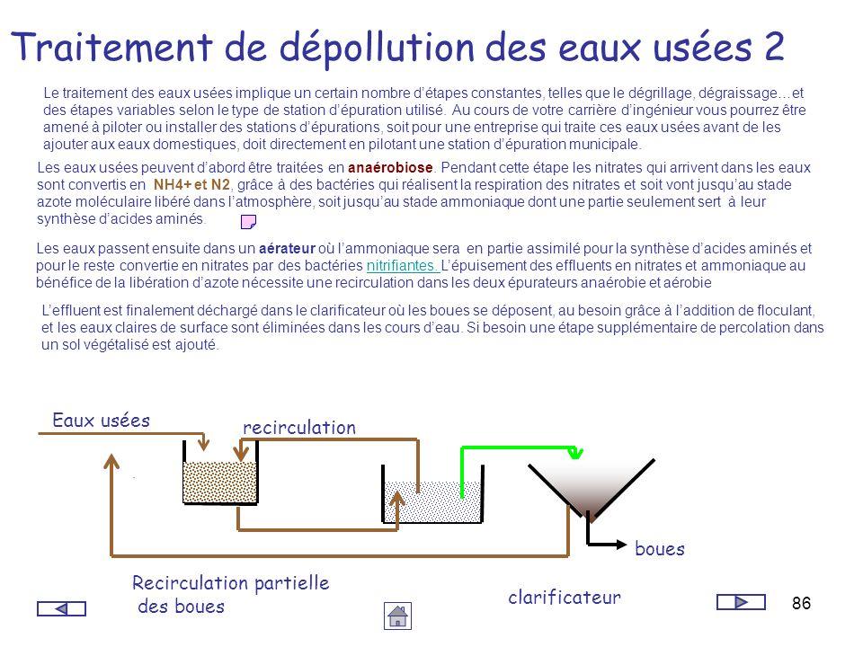 86 Traitement de dépollution des eaux usées 2 Le traitement des eaux usées implique un certain nombre détapes constantes, telles que le dégrillage, dé