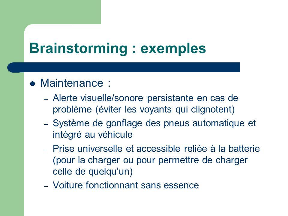 Brainstorming : exemples Maintenance : – Alerte visuelle/sonore persistante en cas de problème (éviter les voyants qui clignotent) – Système de gonfla
