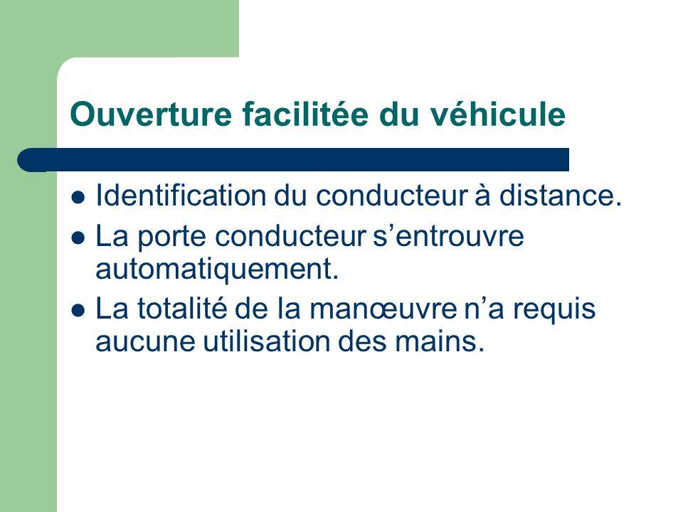 Ouverture facilitée du véhicule Identification du conducteur à distance. La porte conducteur sentrouvre automatiquement. La totalité de la manœuvre na