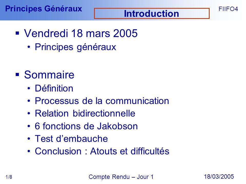 FIIFO4 18/03/2005 Compte Rendu – Jour 1 Principes Généraux 1/8 Introduction Vendredi 18 mars 2005 Principes généraux Sommaire Définition Processus de