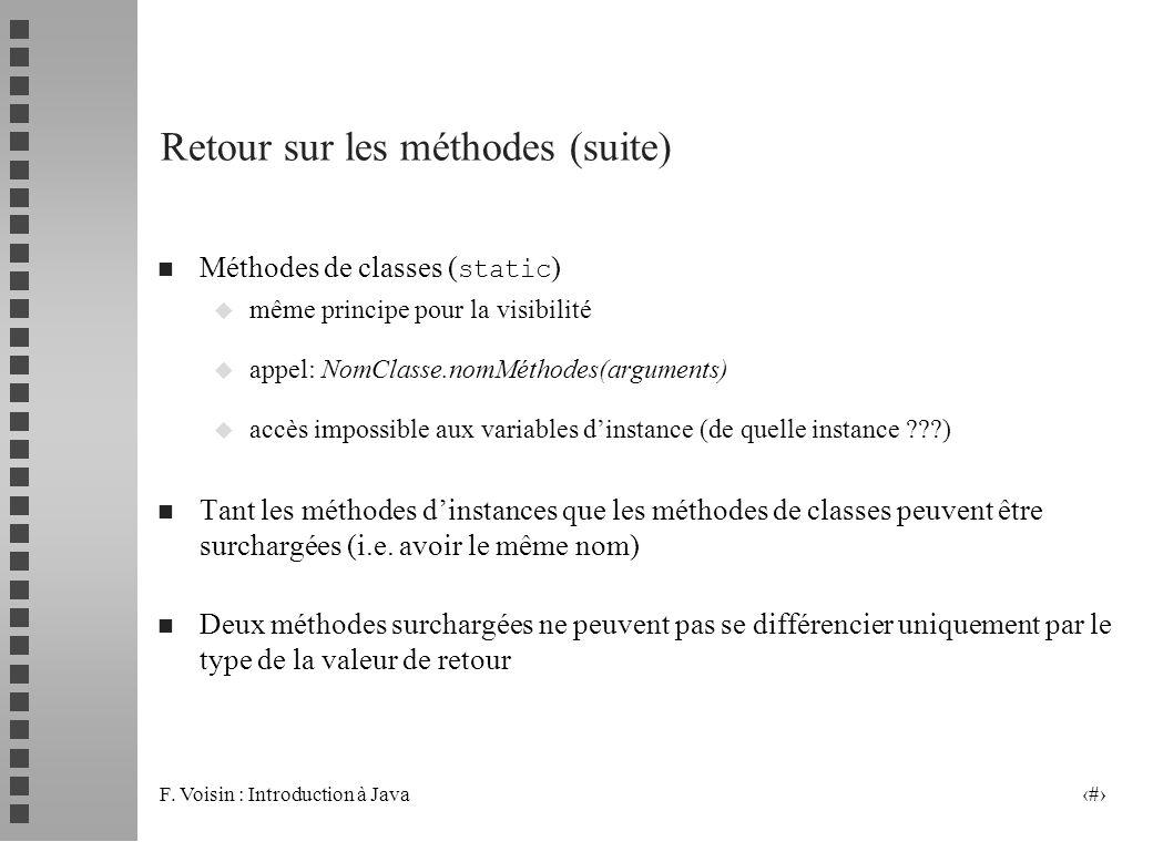 F. Voisin : Introduction à Java 33 Retour sur les méthodes (suite) Méthodes de classes ( static ) u même principe pour la visibilité u appel: NomClass