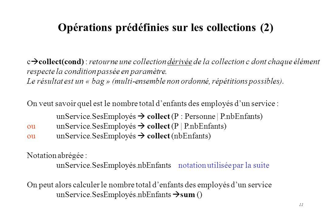 11 Opérations prédéfinies sur les collections (2) c collect(cond) : retourne une collection dérivée de la collection c dont chaque élément respecte la