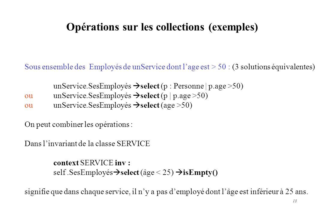 13 Opérations sur les collections (exemples) Sous ensemble des Employés de unService dont lage est > 50 : (3 solutions équivalentes) unService.SesEmpl