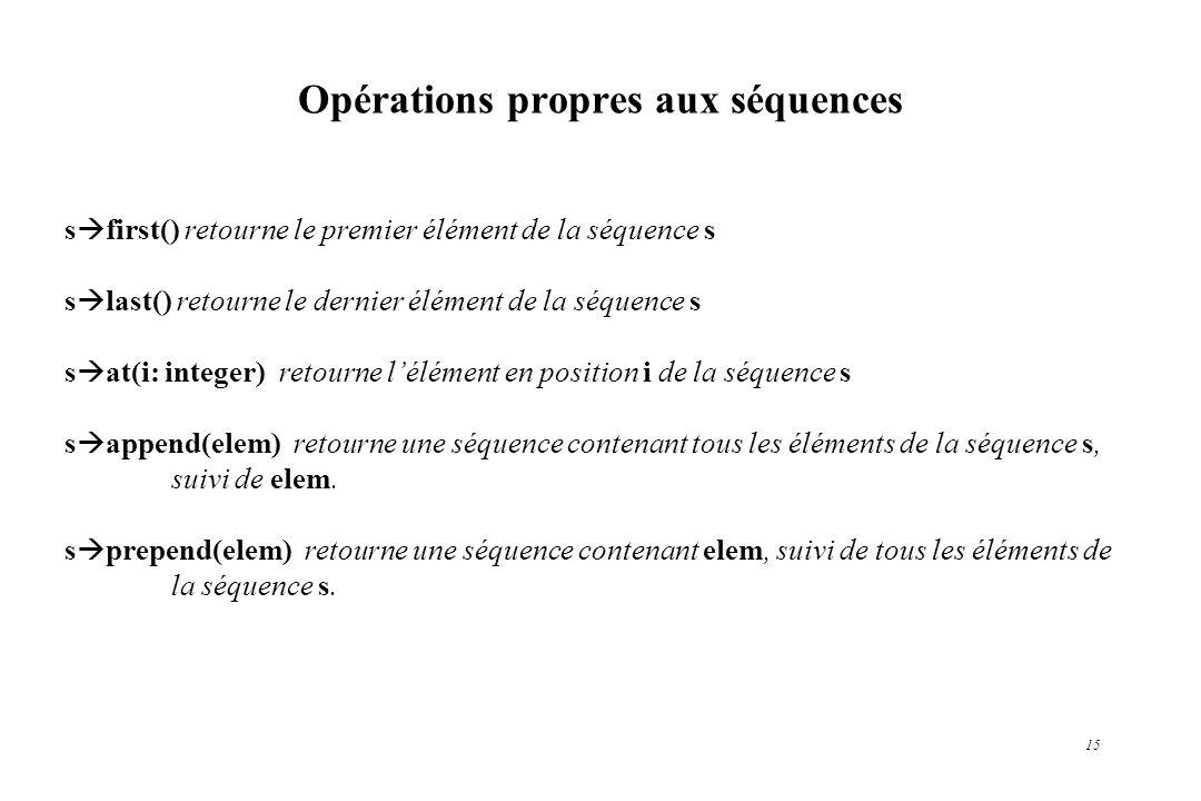 15 Opérations propres aux séquences s first() retourne le premier élément de la séquence s s last() retourne le dernier élément de la séquence s s at(