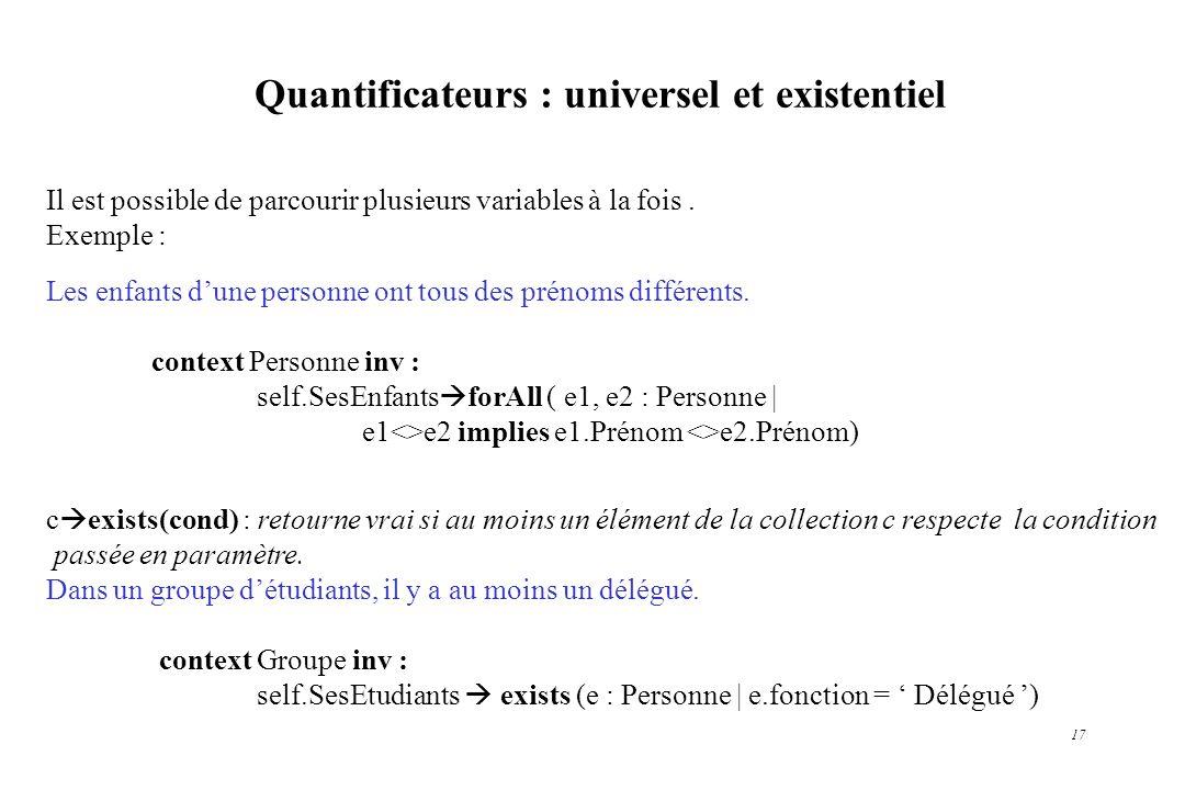 17 Quantificateurs : universel et existentiel Il est possible de parcourir plusieurs variables à la fois. Exemple : Les enfants dune personne ont tous