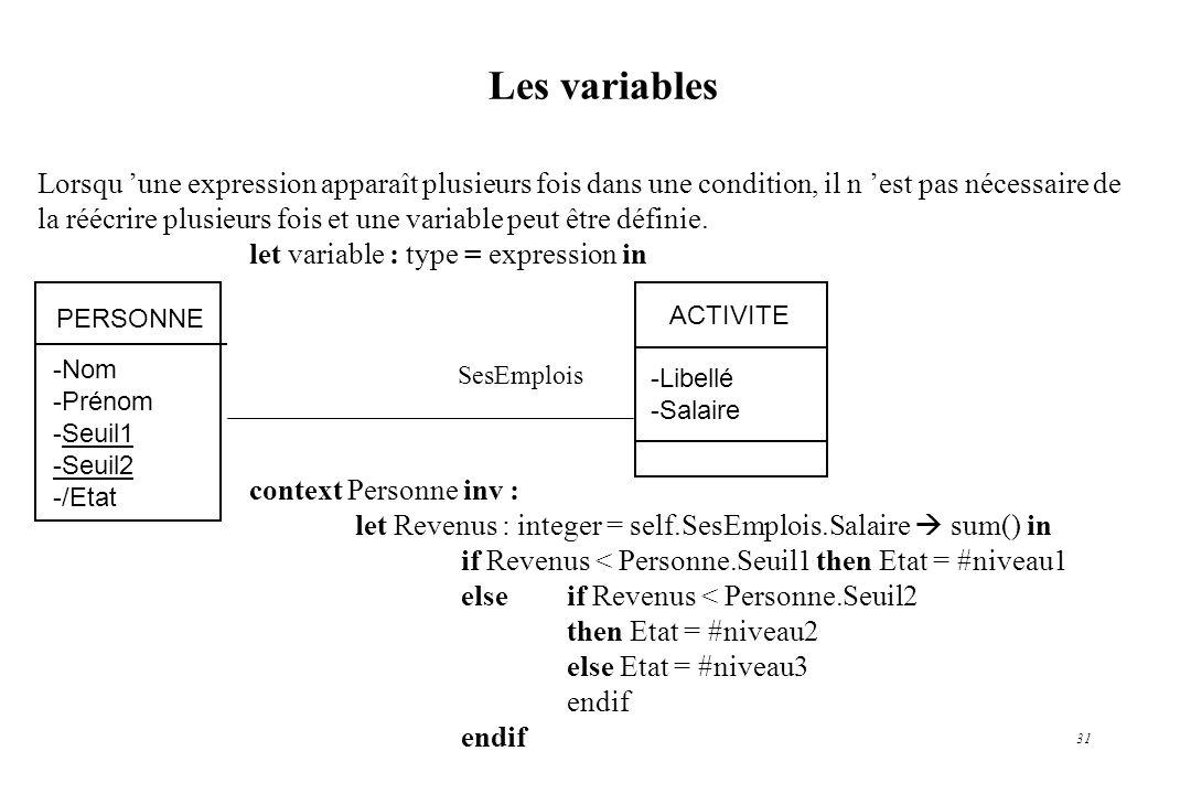 31 Les variables Lorsqu une expression apparaît plusieurs fois dans une condition, il n est pas nécessaire de la réécrire plusieurs fois et une variab