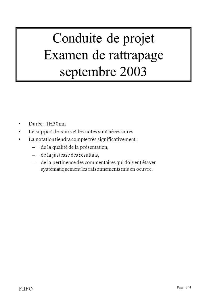 Page : 1 / 4 FIIFO Conduite de projet Examen de rattrapage septembre 2003 Durée : 1H30mn Le support de cours et les notes sont nécessaires La notation
