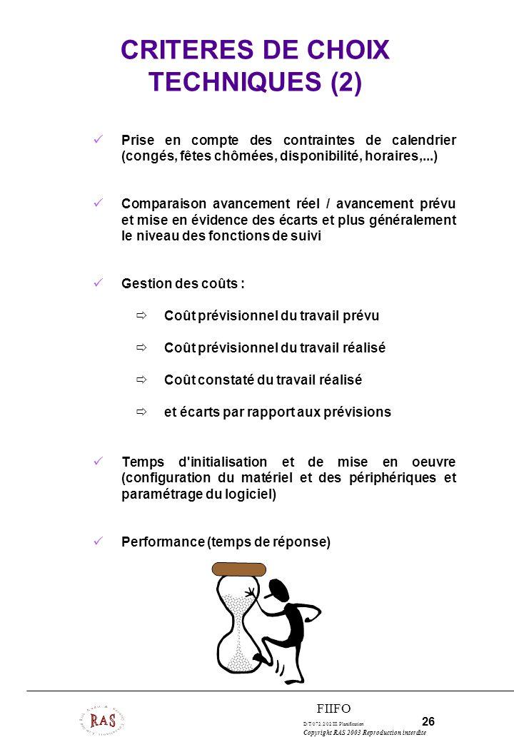 D/T/072.2/02 III. Planification 26 Copyright RAS 2003 Reproduction interdite FIIFO CRITERES DE CHOIX TECHNIQUES (2) Prise en compte des contraintes de